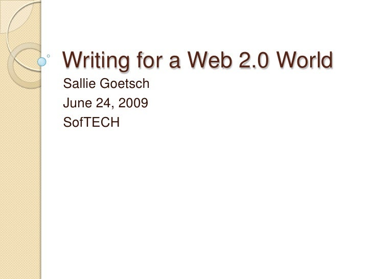 Writing for a Web 2.0 World<br />Sallie Goetsch<br />June 24, 2009<br />SofTECH<br />