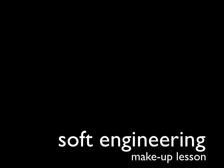 soft engineering       make-up lesson
