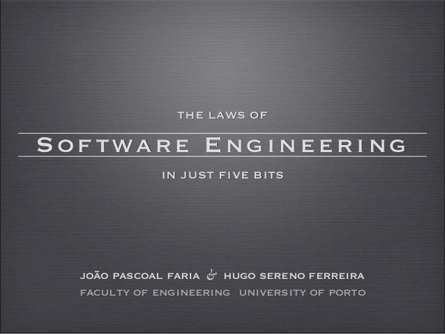 laws of software engineering Famous quotes (and then some not so famous), humoristically depicting the art of software engineering.