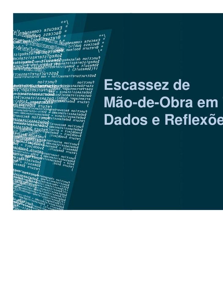 Escassez deMão-de-Obra em TI:Dados e Reflexões                Belo Horizonte                  Julho - 2010