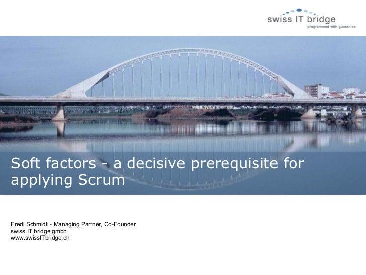 Fredi Schmidli - Managing Partner, Co-Founder swiss IT bridge gmbh www.swissITbridge.ch Soft factors - a decisive prerequi...