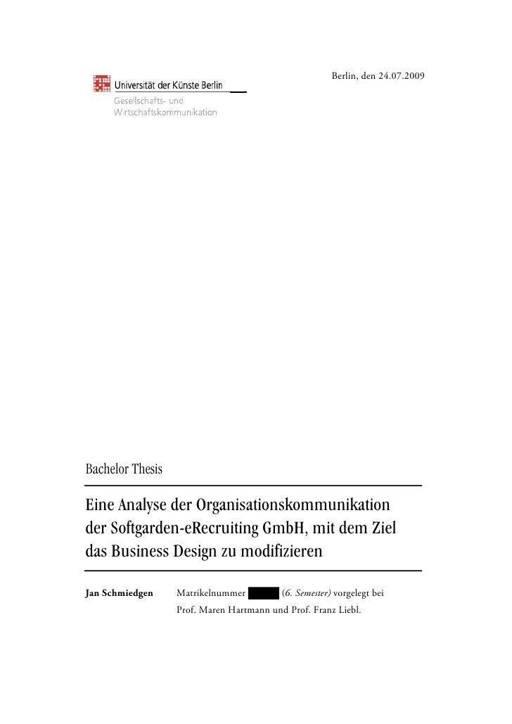 Berlin, den 24.07.2009Bachelor ThesisEine Analyse der Organisationskommunikationder Softgarden-eRecruiting GmbH, mit dem Z...