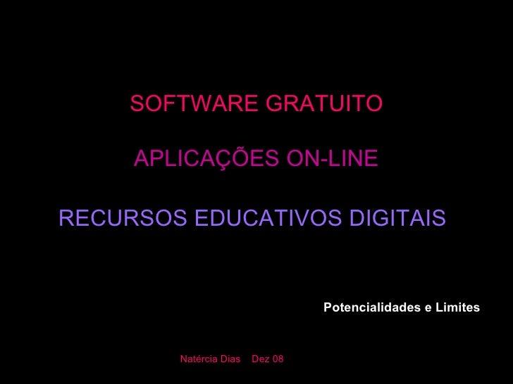 SOFTWARE GRATUITO APLICAÇÕES ON-LINE RECURSOS EDUCATIVOS DIGITAIS   Potencialidades e Limites