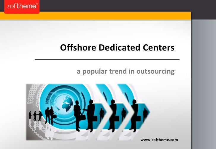 Offshore Dedicated Centers www.softheme.com a popular trend in outsourcing