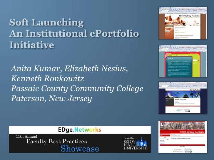 Soft Launching An Institutional ePortfolio Initiative<br />Anita Kumar, Elizabeth Nesius, Kenneth Ronkowitz Passaic County...