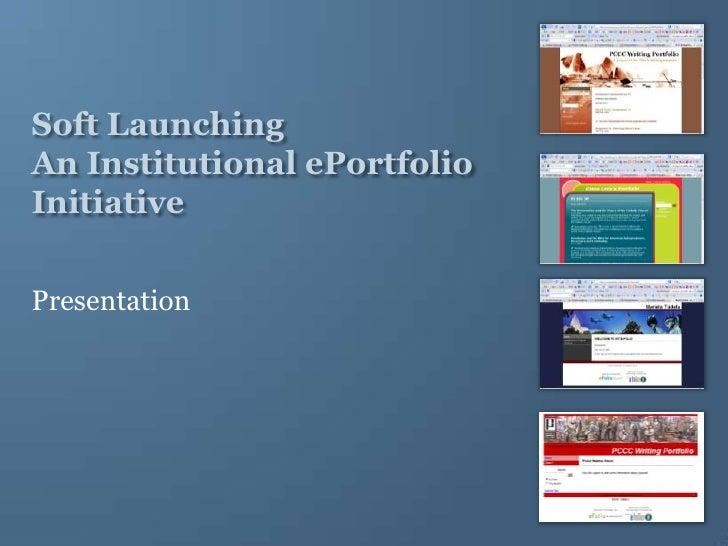 Soft Launching An Institutional ePortfolio Initiative<br />Presentation<br />