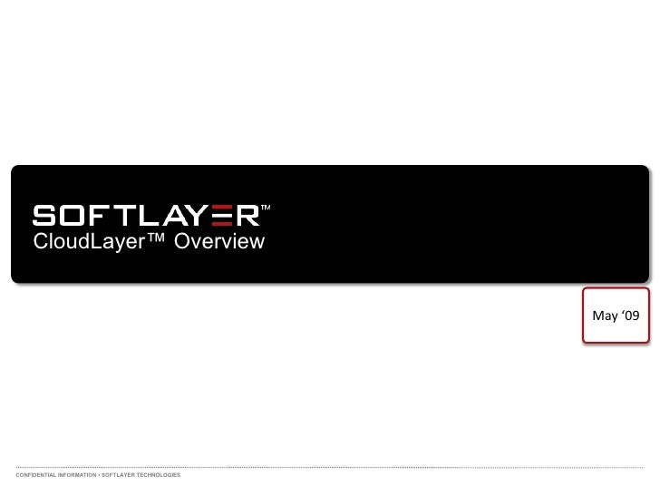 CloudLayer™ Overview                                                       May '09     CONFIDENTIAL INFORMATION • SOFTLAYE...