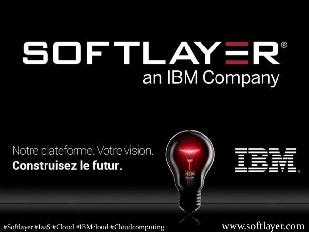 1 Le Cloud sans compromis  Webinar du 6 Novembre 2014 – Cloud Enterprise Sales  www.softlayer.com  © 2014 IBM Corporation ...