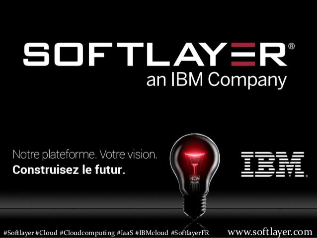 1 Le Cloud sans compromis  Webinar du 7 Mai 2014 – Cloud Enterprise Sales  www.softlayer.com  © 2014 IBM Corporation  www....