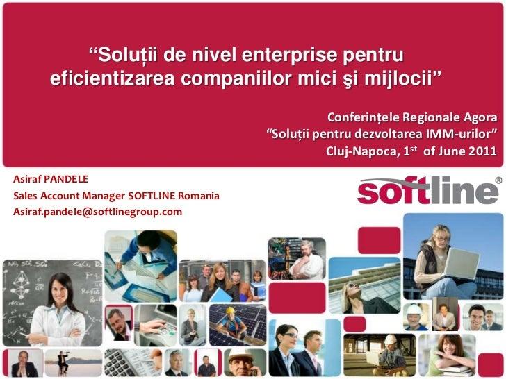 """""""Soluţii de nivel enterprise pentrueficientizareacompaniilormicişi mijlocii""""<br />ConferinţeleRegionale Agora<br />""""Soluţi..."""