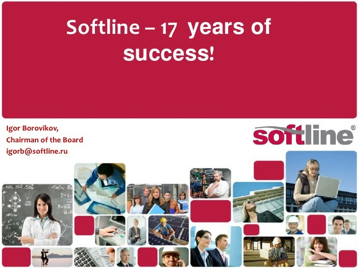 Softline – 17 years of success!<br />IgorBorovikov,<br />Chairman of the Board<br />igorb@softline.ru<br />