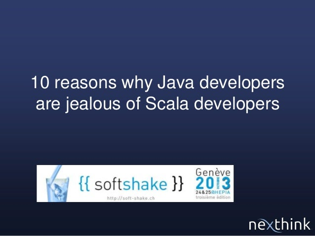 Softshake 2013: 10 reasons why java developers are jealous of Scala developers