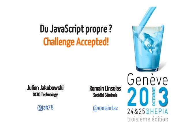 Softshake 2013 - Du JavaScript propre ? Challenge accepted!