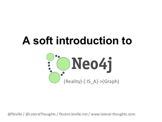 A soft introduction to  (Reality)-[:IS_A]->(Graph)  @fbiville / @LateraIThoughts / florent.biville.net / www.lateral-thoug...