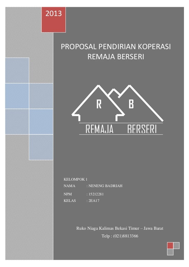 PROPOSAL PENDIRIAN KOPERASI REMAJA BERSERI 2013 KELOMPOK 1 NAMA : NENENG BADRIAH NPM : 15212281 KELAS : 2EA17 REMAJA BERSE...
