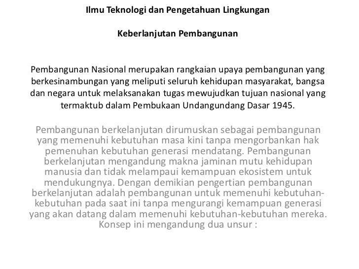 Ilmu Teknologi dan Pengetahuan Lingkungan                   Keberlanjutan PembangunanPembangunan Nasional merupakan rangka...
