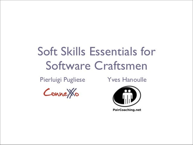 Soft Skills Essentials for Software Craftsmen Pierluigi Pugliese ConneXoX Yves Hanoulle