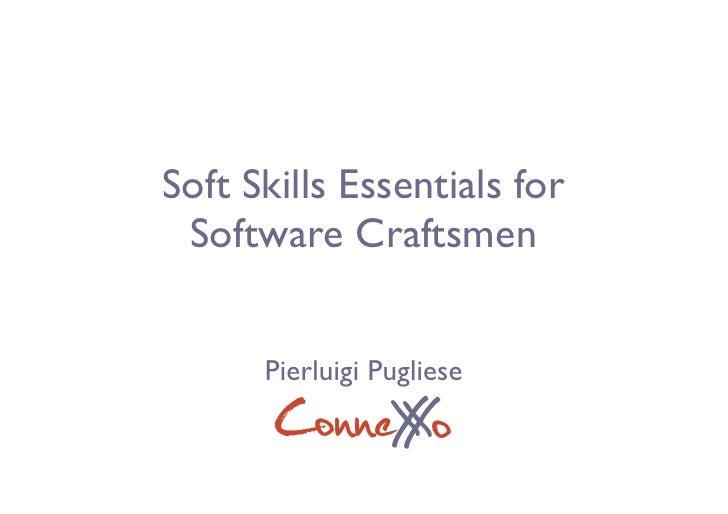 Soft Skills Essentials for Software Craftsmen      Pierluigi Pugliese       ConneX o            X