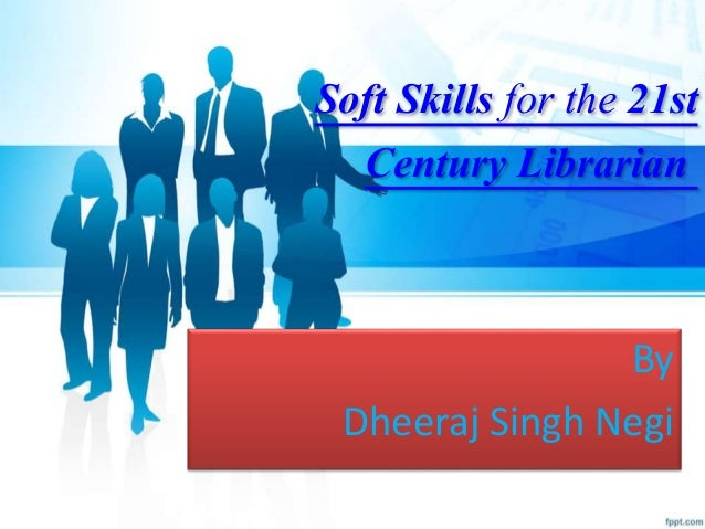 Soft Skills for the 21st Century Librarian By Dheeraj Singh Negi