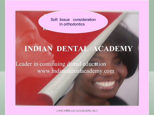 Soft tissue consideration In orthodontics  INDIAN DENTAL ACADEMY Leader in continuing dental education www.indiandentalaca...