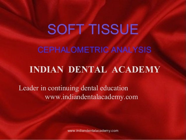 SOFT TISSUE CEPHALOMETRIC ANALYSIS  INDIAN DENTAL ACADEMY Leader in continuing dental education www.indiandentalacademy.co...