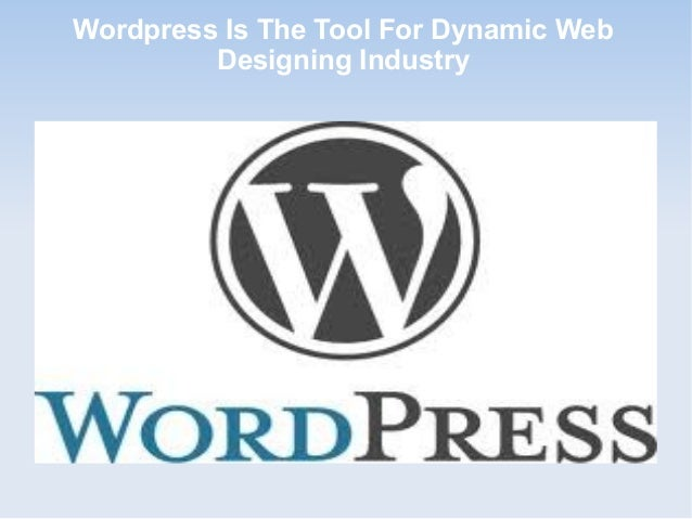 Wordpress Is The Tool For Dynamic Web Designing Industry