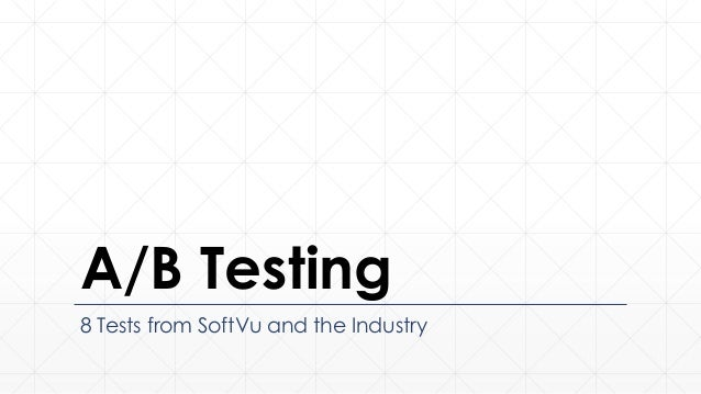 A/B Testing8 Tests from SoftVu and the Industry