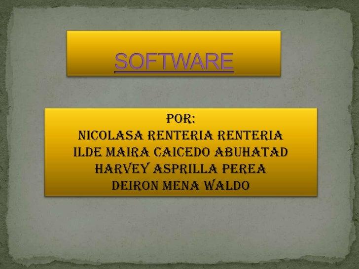 POR:  NICOLASA RENTERIA rENTERIA ILDE MAIRA CAICEDO ABUHATAD     HARVEY ASPRILLA PEREA       DEIRON MENA WALDO