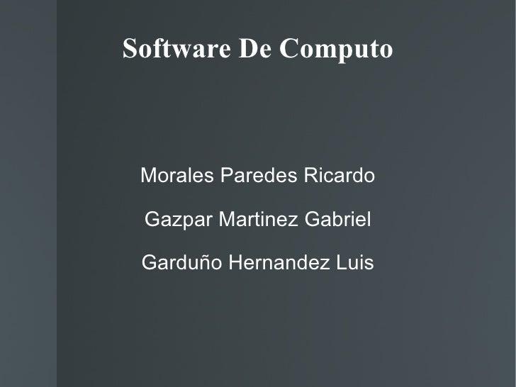 Software De Computo Morales Paredes Ricardo Gazpar Martinez Gabriel Garduño Hernandez Luis