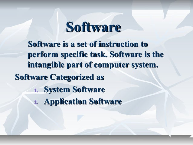 SoftwareSoftware Software is a set of instruction toSoftware is a set of instruction to perform specific task. Software is...