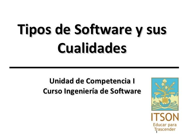 Tipos de Software y sus Cualidades Unidad de Competencia I Curso Ingeniería de Software