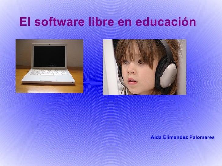El software libre en educación Aida Elimendez Palomares