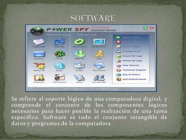 Se refiere al soporte lógico de una computadora digital, ycomprende el conjunto de los componentes lógicosnecesarios para ...