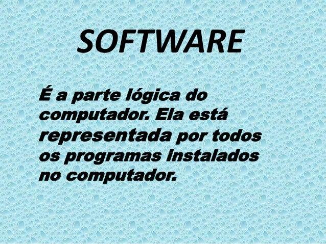 SOFTWAREÉ a parte lógica docomputador. Ela estárepresentada por todosos programas instaladosno computador.