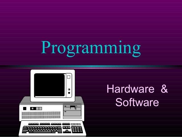 Programming Hardware & Software