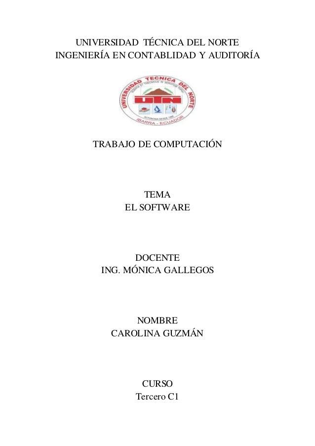 UNIVERSIDAD TÉCNICA DEL NORTE INGENIERÍA EN CONTABLIDAD Y AUDITORÍA TRABAJO DE COMPUTACIÓN TEMA EL SOFTWARE DOCENTE ING. M...