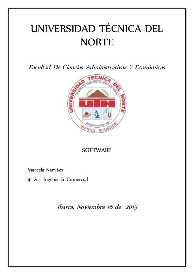 UNIVERSIDAD TÉCNICA DEL NORTE Facultad De Ciencias Administrativas Y Económicas SOFTWARE Marcela Narváez 4° A – Ingeniería...