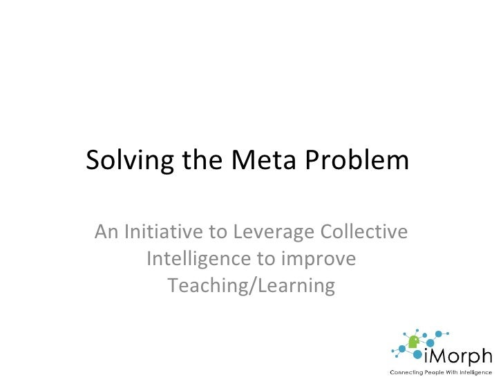 Solving the Meta Problem  An Initiative to Leverage Collective Intelligence to improve Teaching/Learning
