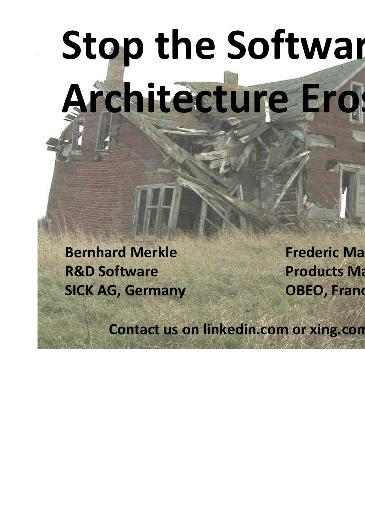 Stop the SoftwareArchitecture ErosionBernhard Merkle               Frederic MadiotR&D Software                  Products M...