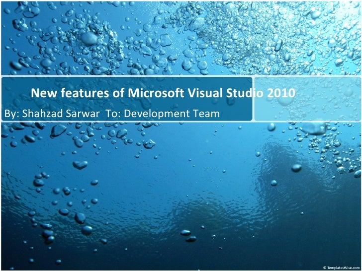 New features of Microsoft Visual Studio 2010 By: Shahzad Sarwar  To: Development Team