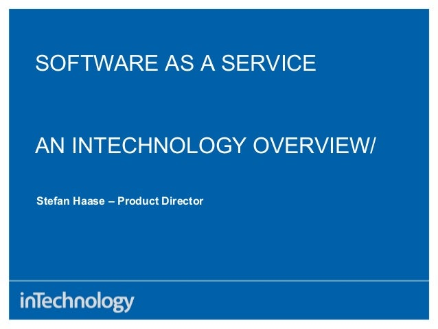 AN INTECHNOLOGY OVERVIEW/Stefan Haase – Product DirectorSOFTWARE AS A SERVICE