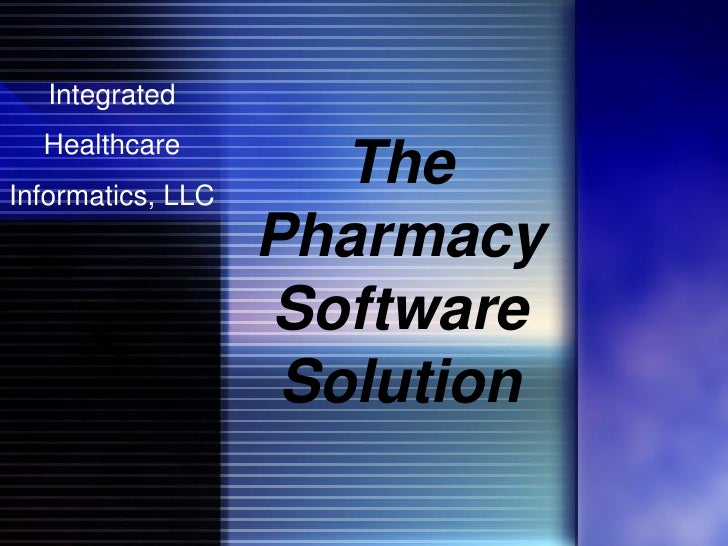 Integrated   Healthcare                       The Informatics, LLC                    Pharmacy                    Software...