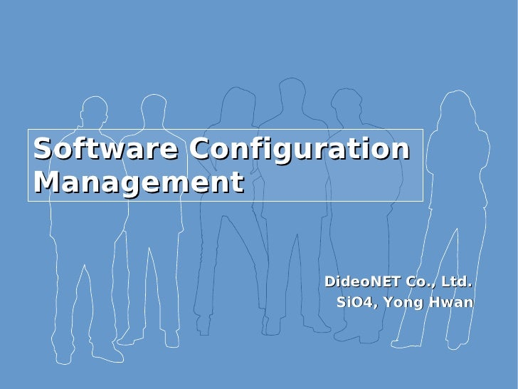 Software Configuration Management <ul><ul><li>DideoNET Co., Ltd. </li></ul></ul><ul><ul><li>SiO4, Yong Hwan </li></ul></ul>