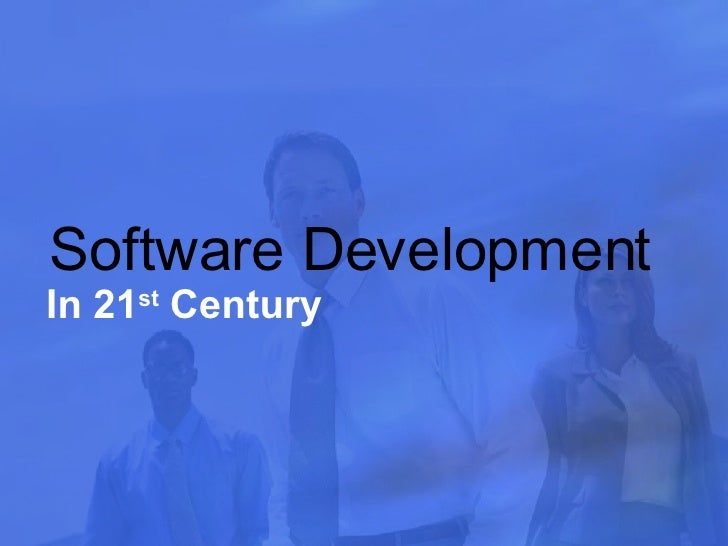 Software Development In 21 st  Century