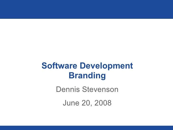 Software Development Branding Dennis Stevenson June 20, 2008