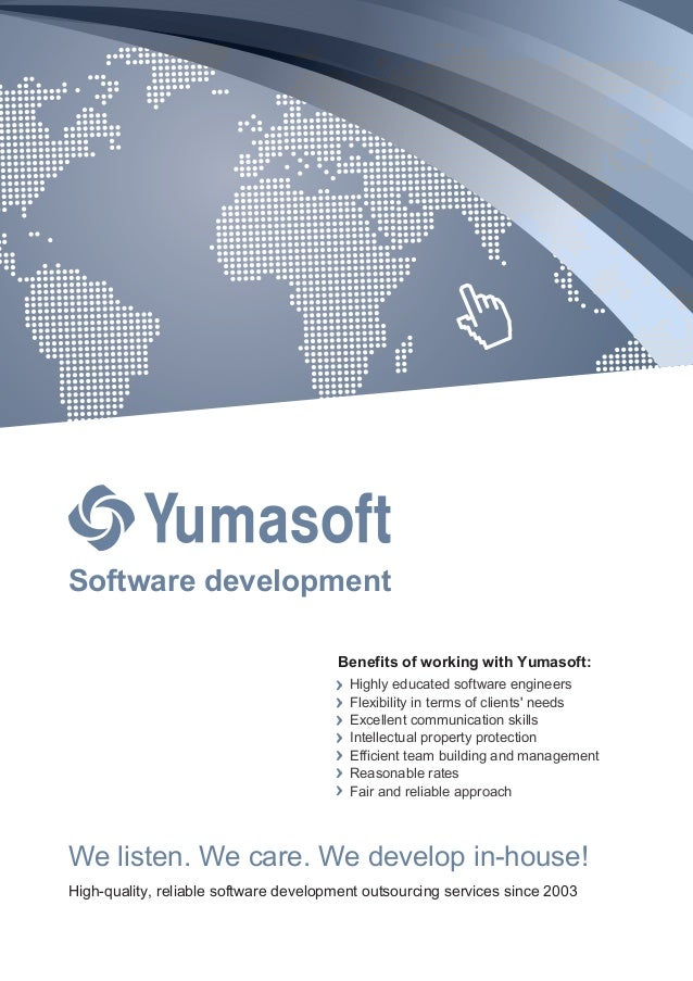 Software development Benefits of working with Yumasoft: Highly educated software engineers Flexibility in terms of clients...