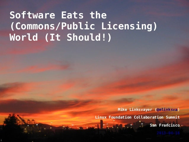 Software Eats the    (Commons/Public Licensing)    World (It Should!)                            Mike Linksvayer (@mlinksv...