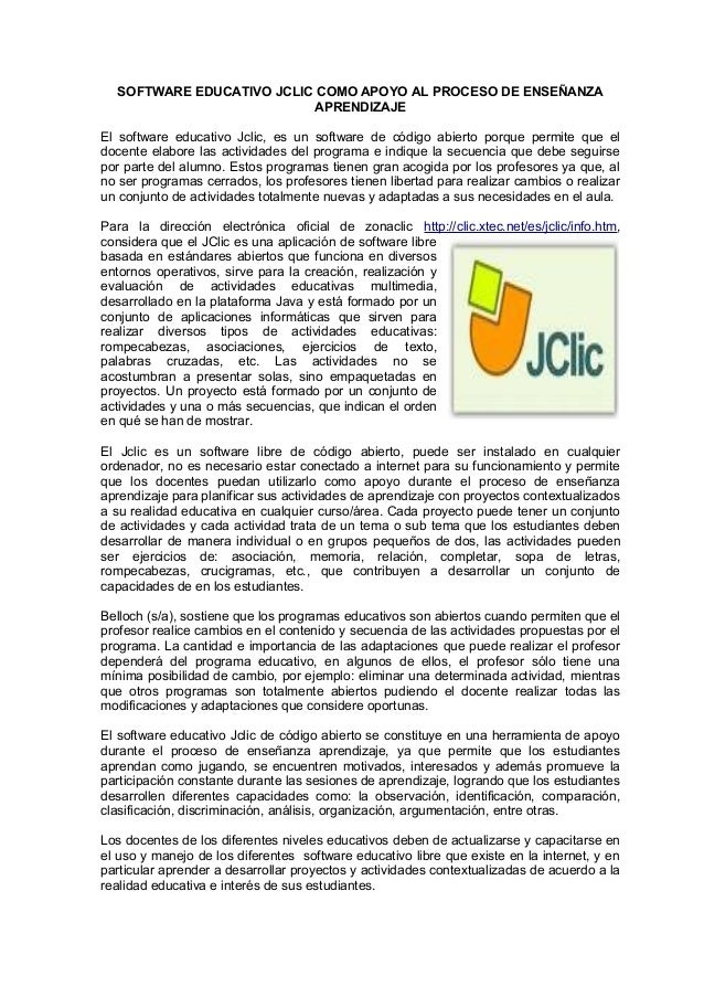 SOFTWARE EDUCATIVO JCLIC COMO APOYO AL PROCESO DE ENSEÑANZA APRENDIZAJE El software educativo Jclic, es un software de cód...