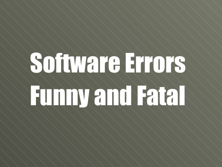 Software Errors Funny and Fatal
