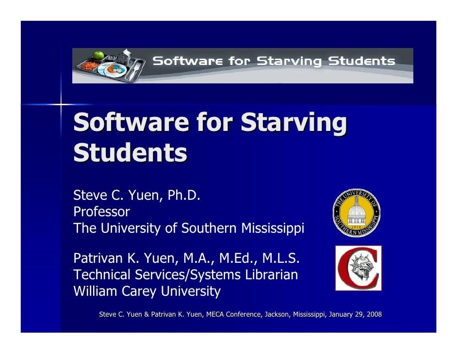 Software for Starving Students Steve C. Yuen, Ph.D. Professor The University of Southern Mississippi  Patrivan K. Yuen, M....